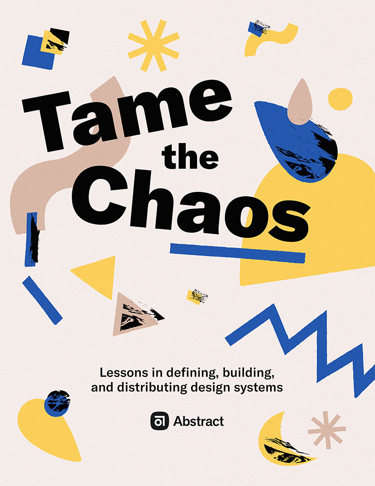 """Book cover for the Design Systems eBook """"Tame the Chaos"""" published by Abstract."""