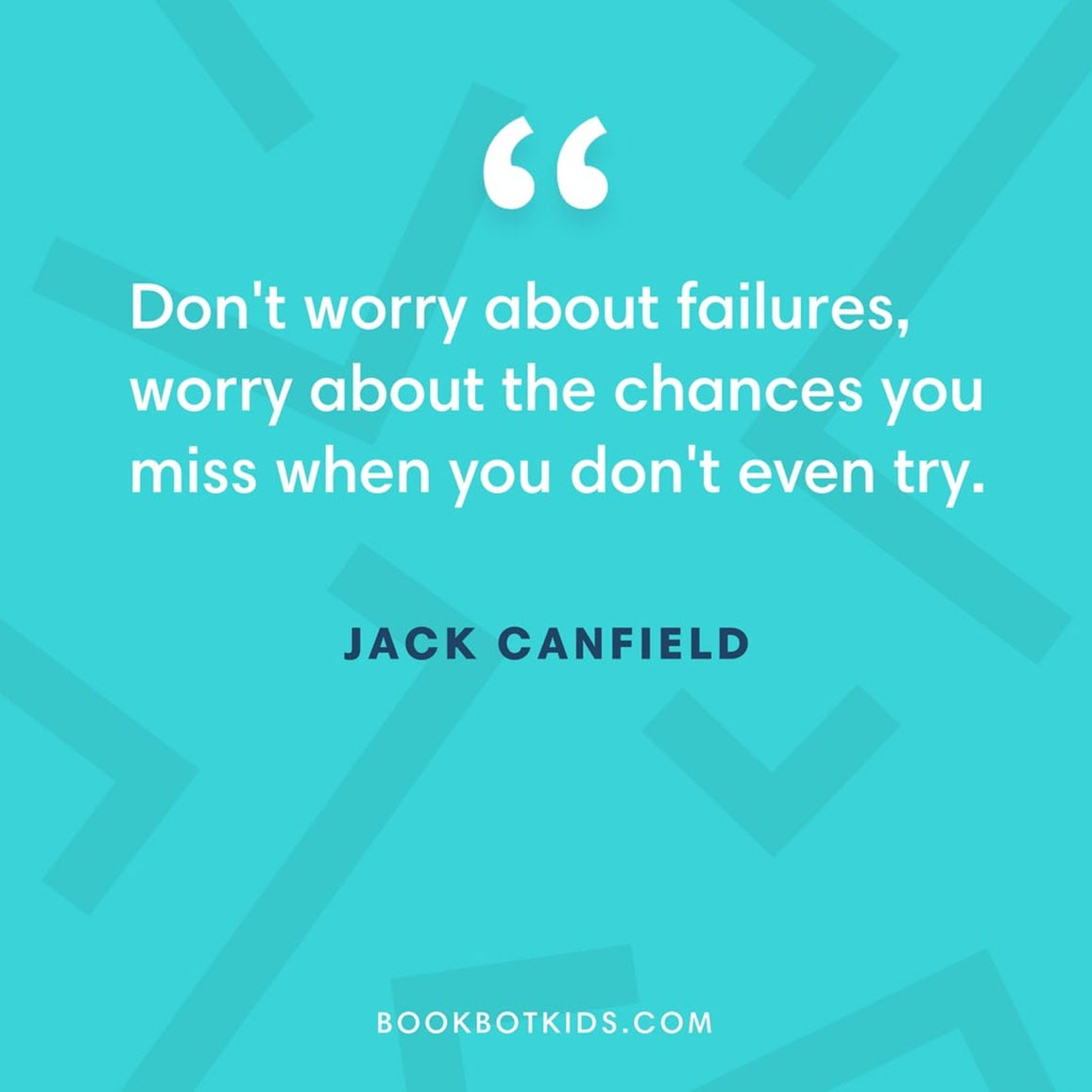 Don't worry about failures, worry about the chances you miss when you don't even try. – Jack Canfield