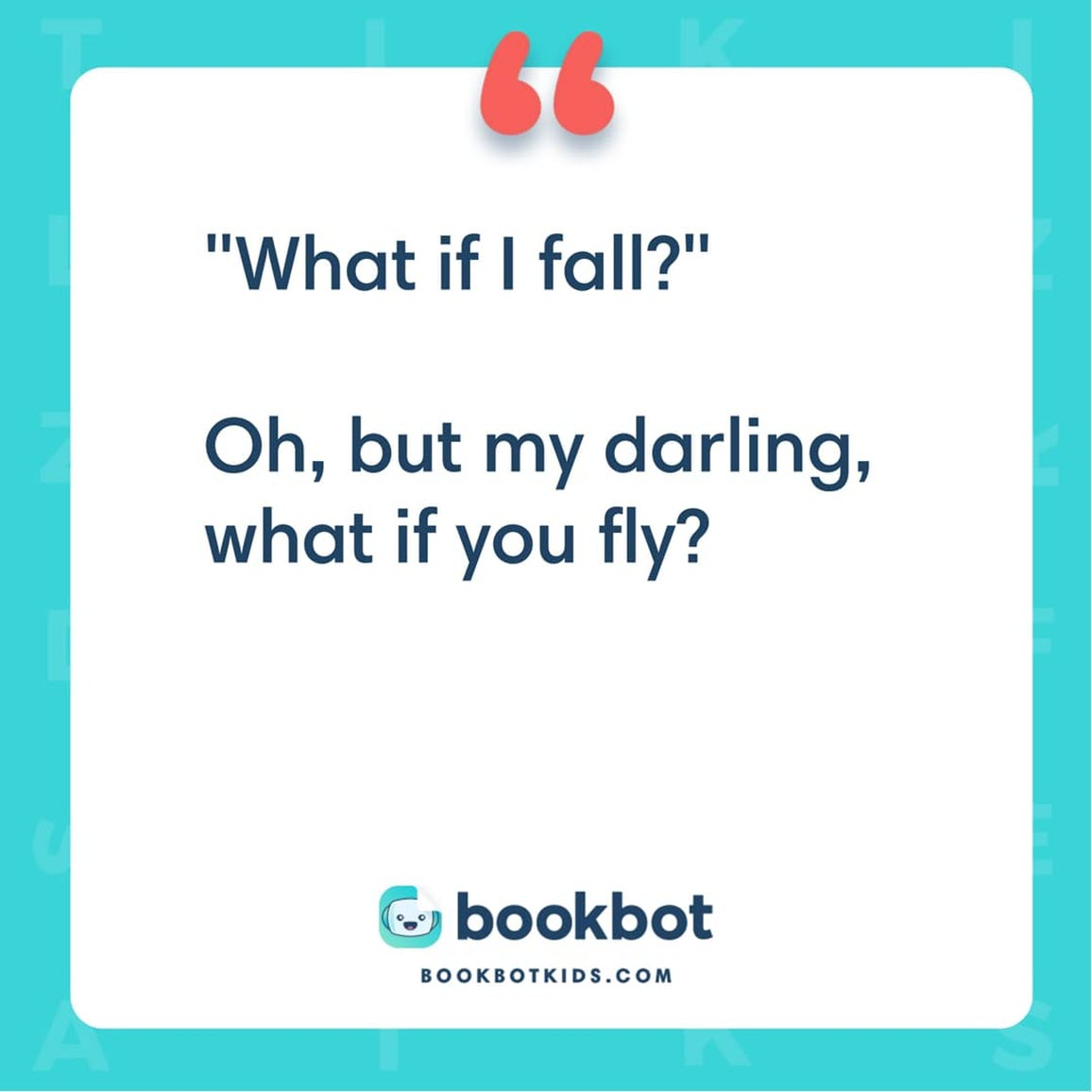 """What if I fall?"" Oh but my darling, What if you fly? – Erin Hanson"