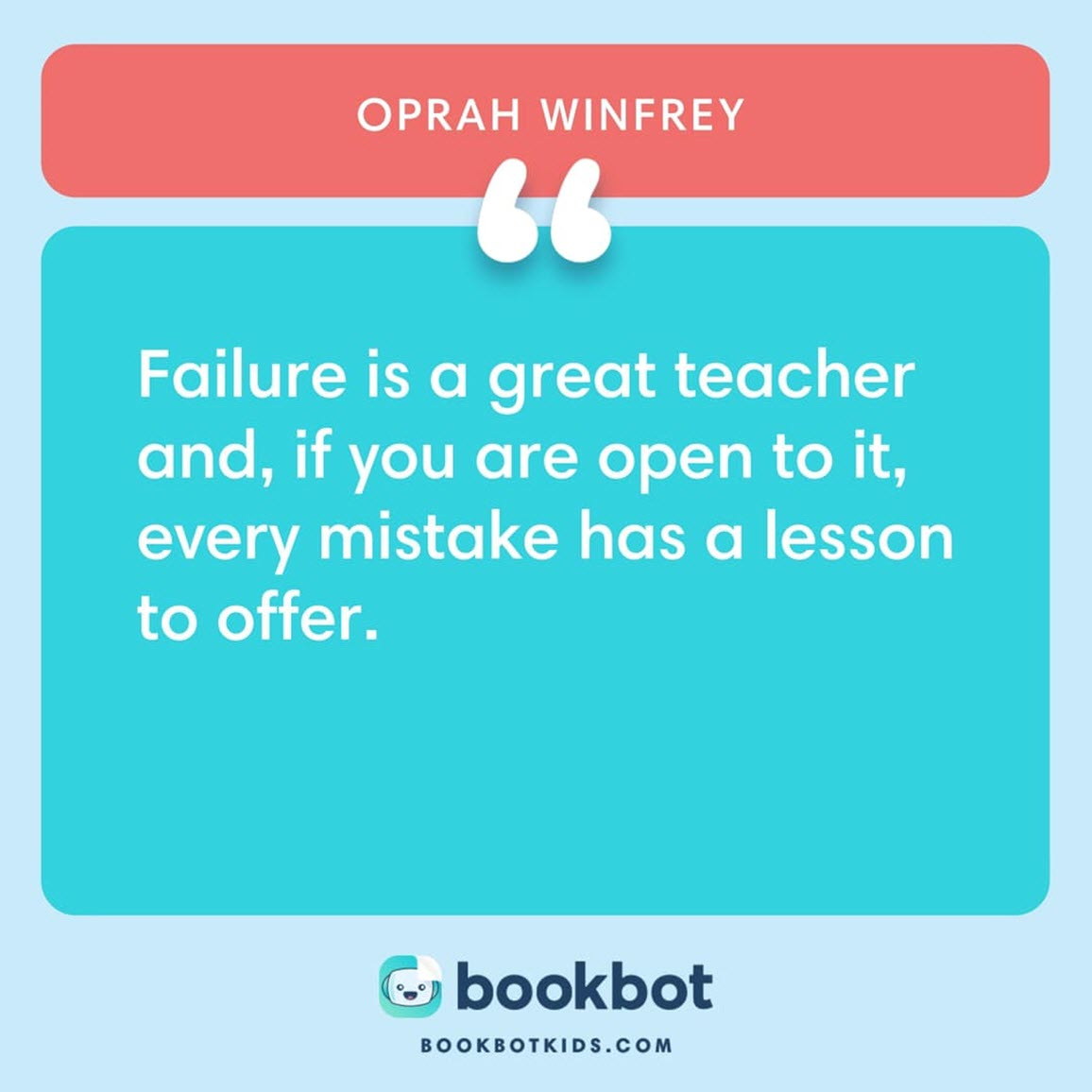 Failure is a great teacher and, if you are open to it, every mistake has a lesson to offer. – Oprah Winfrey