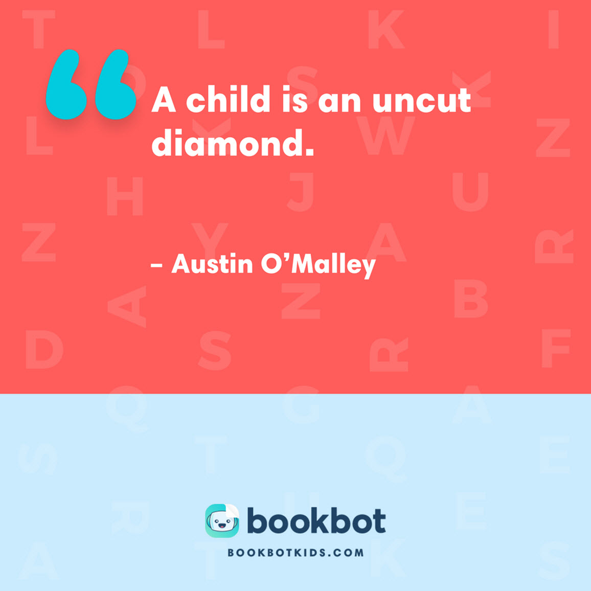 A child is an uncut diamond. – Austin O'Malley