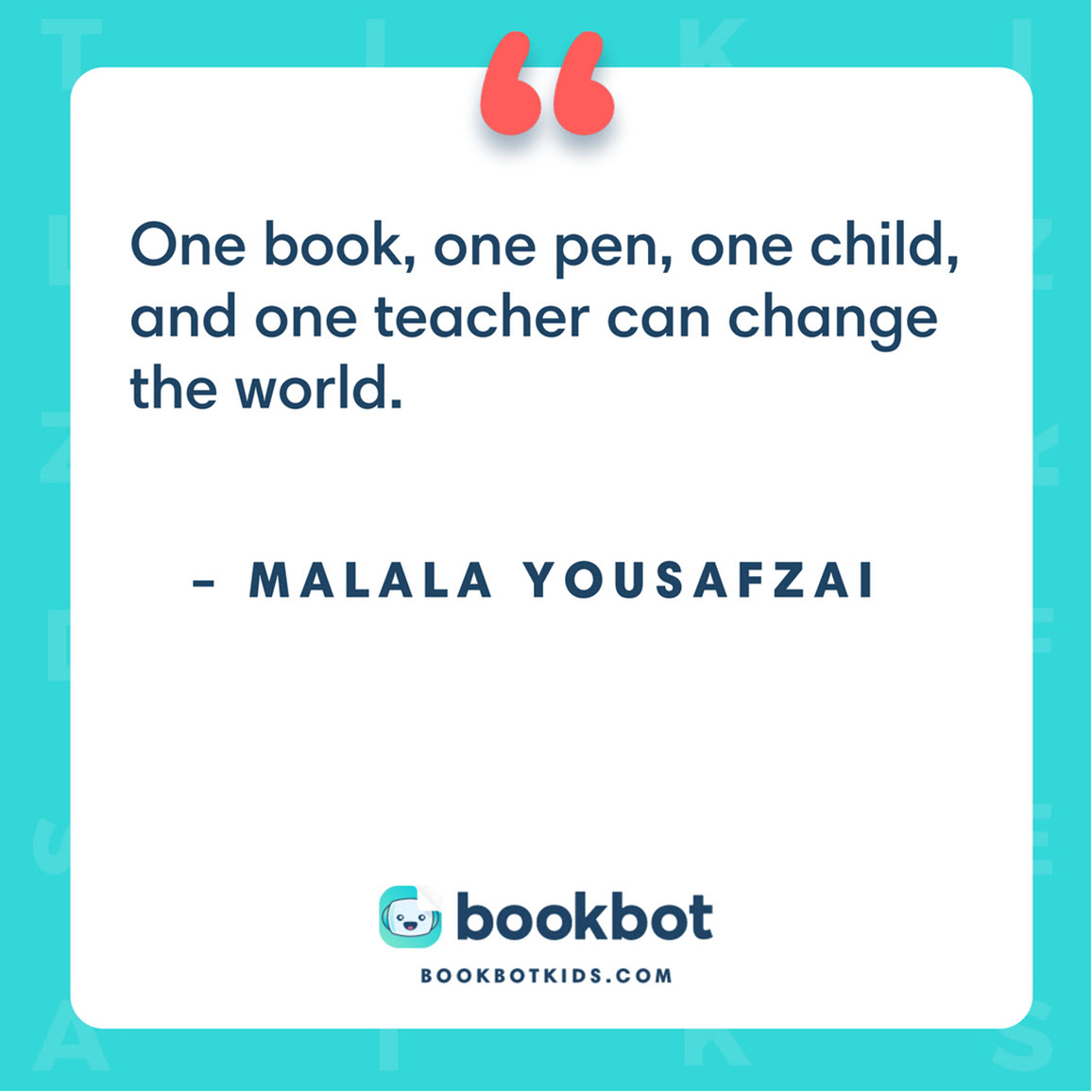 One book, one pen, one child, and one teacher can change the world. – Malala Yousafzai