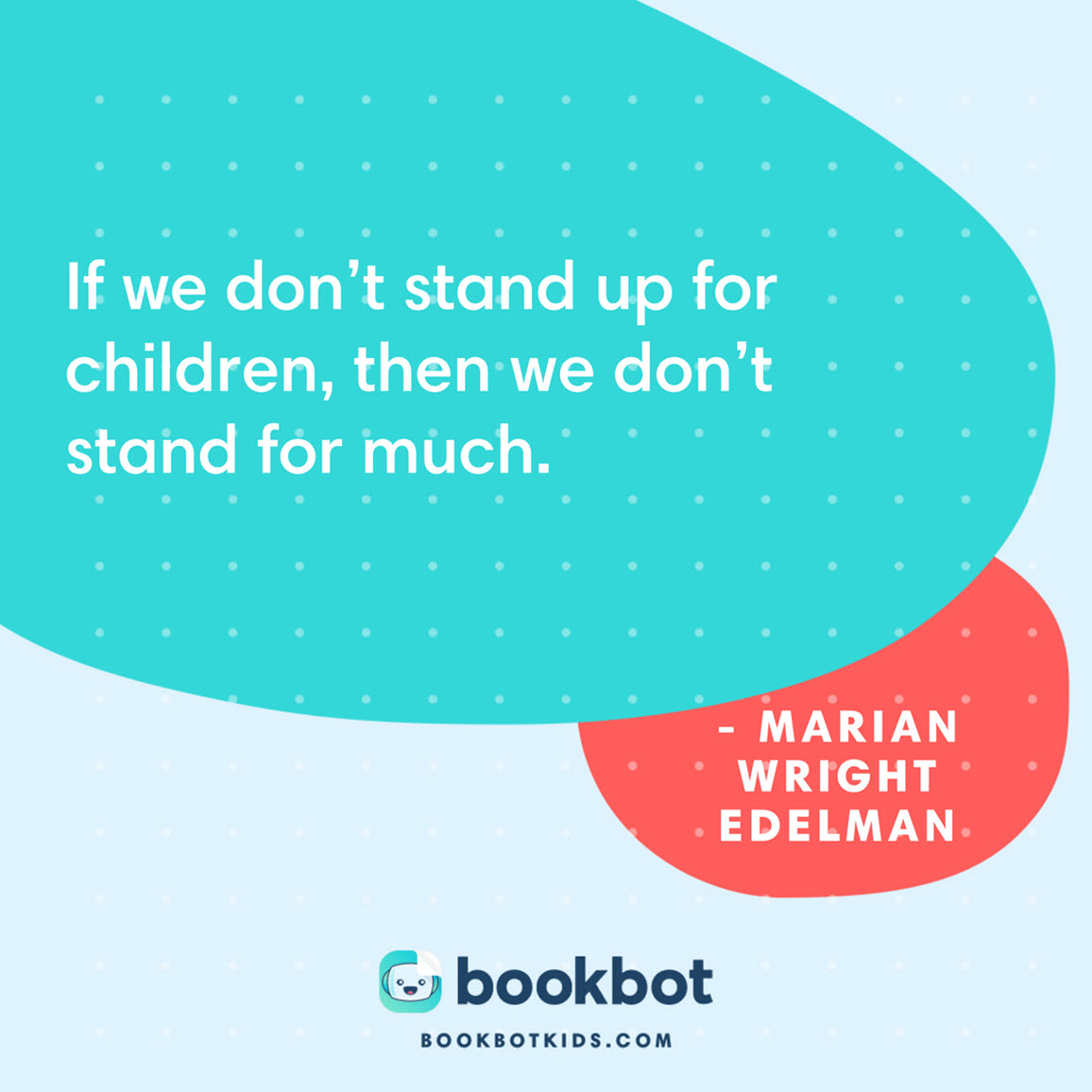 If we don't stand up for children, then we don't stand for much. – Marian Wright Edelman