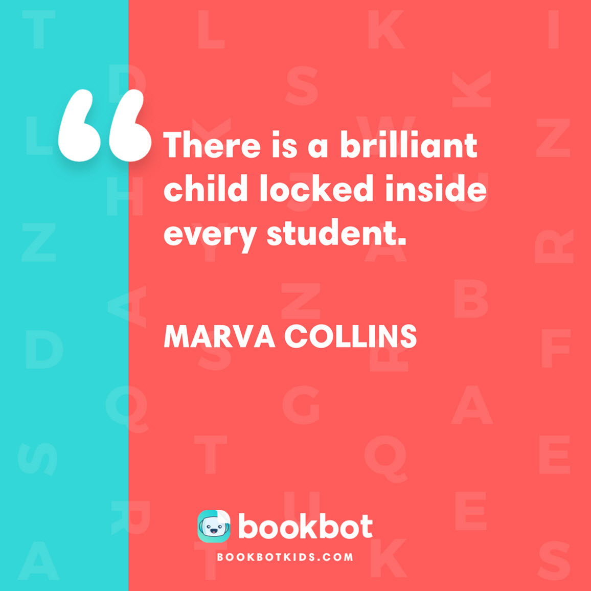 There is a brilliant child locked inside every student. – Marva Collins
