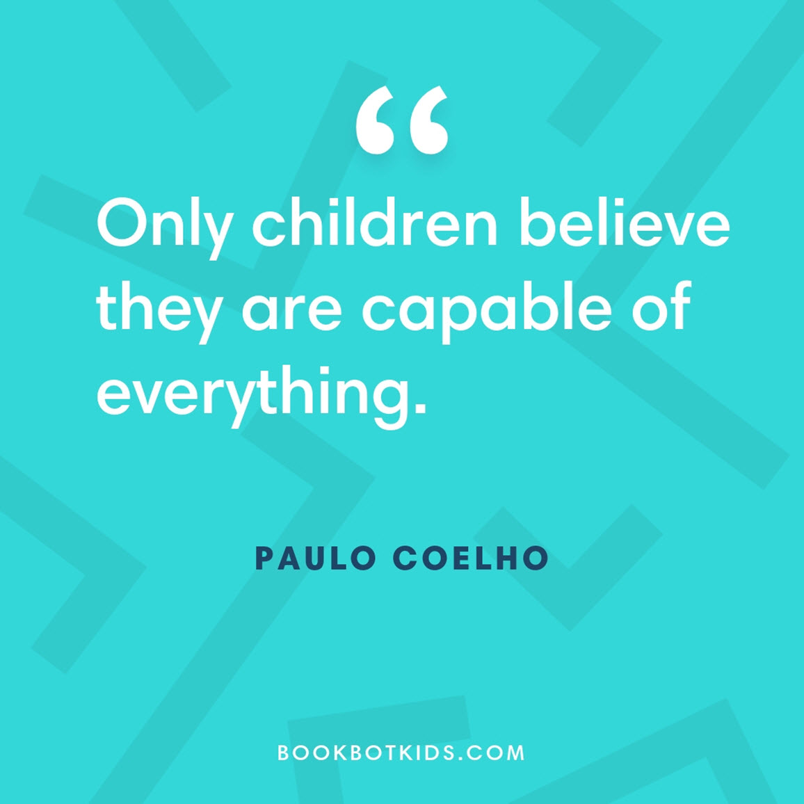 Only children believe they are capable of everything. – Paulo Coelho