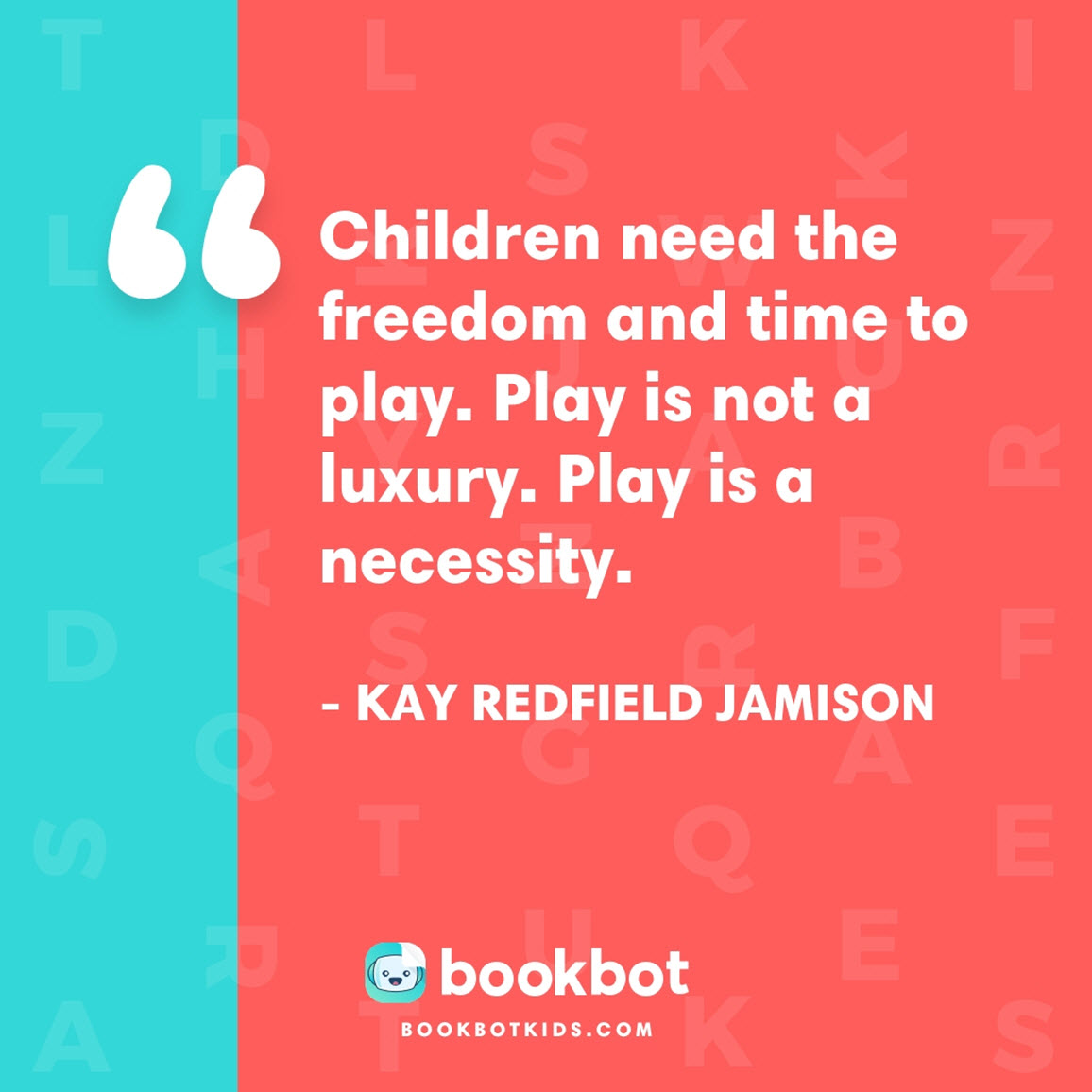 Children need the freedom and time to play. Play is not a luxury. Play is a necessity. - Kay Redfield Jamison