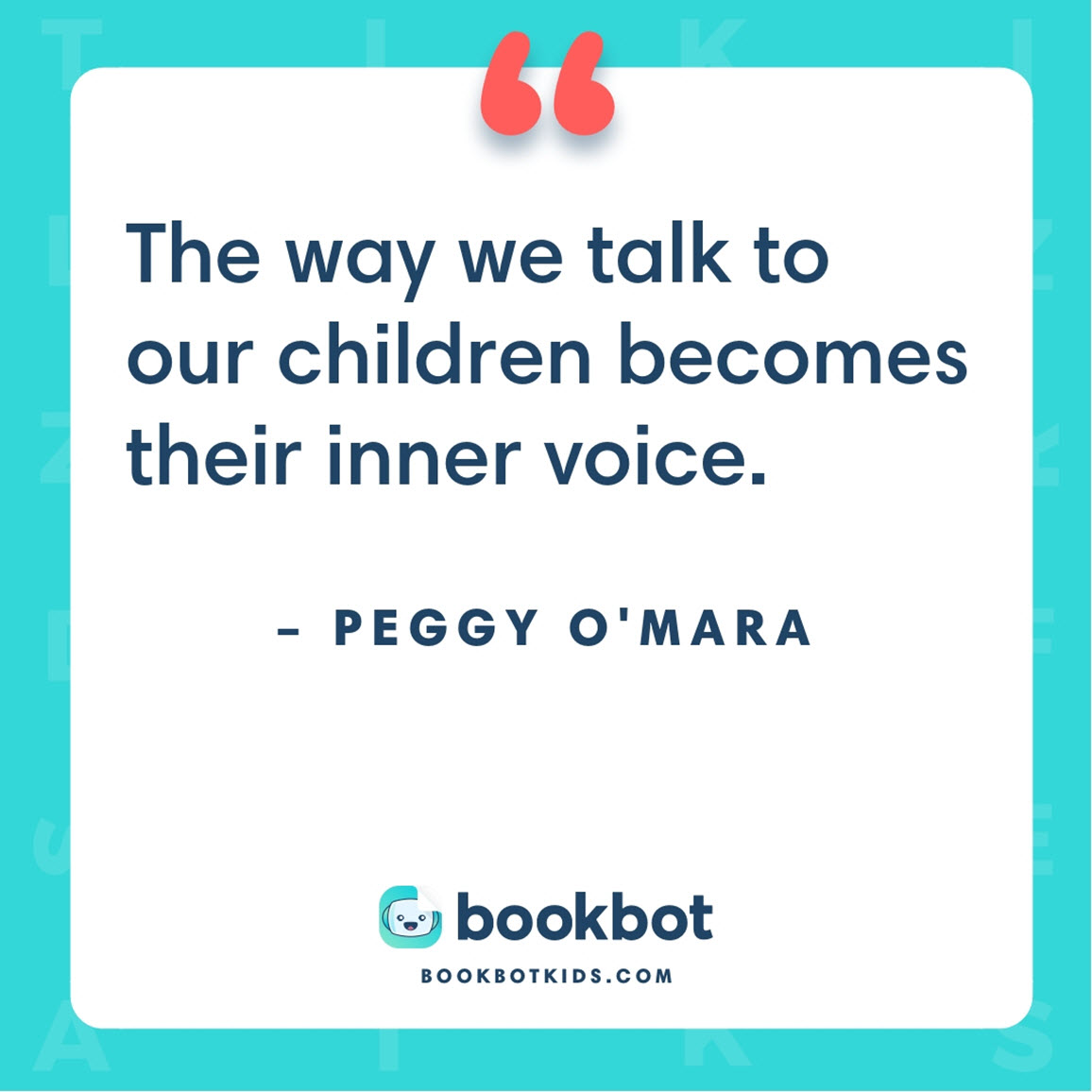 The way we talk to our children becomes their inner voice. – Peggy O'Mara