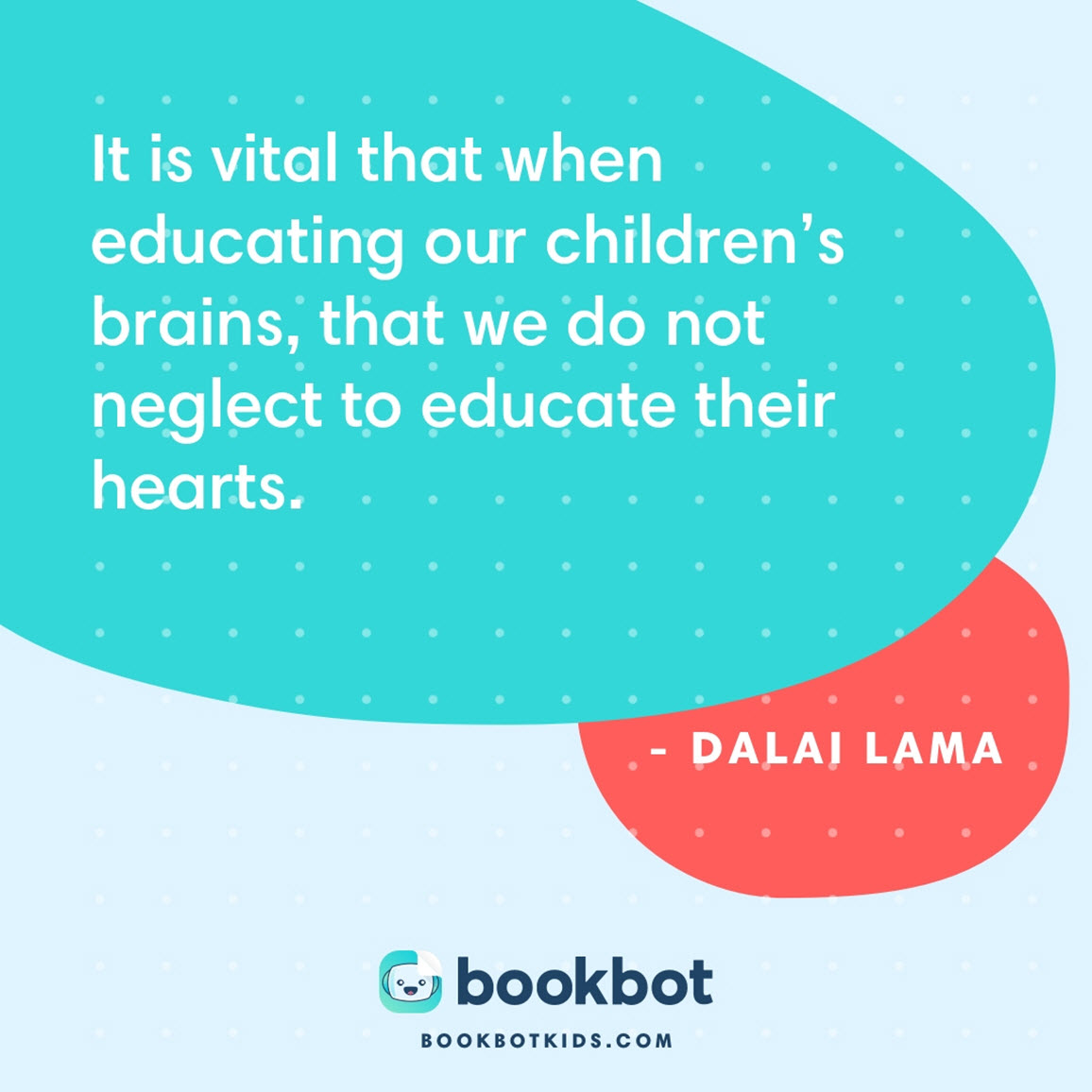 It is vital that when educating our children's brains, that we do not neglect to educate their hearts. – Dalai Lama
