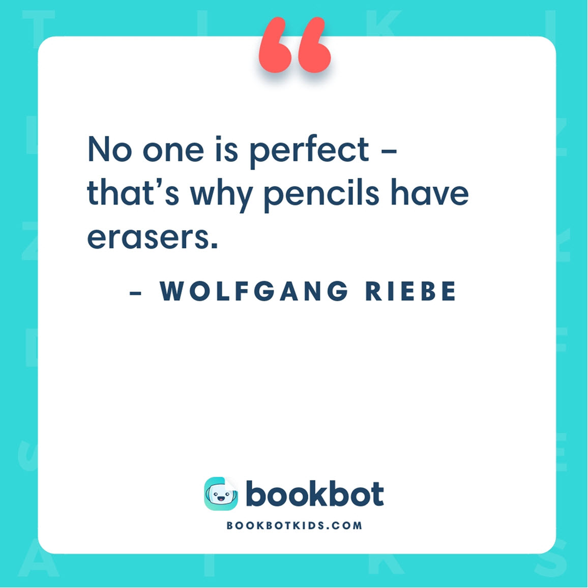 No one is perfect – that's why pencils have erasers. – Wolfgang Riebe