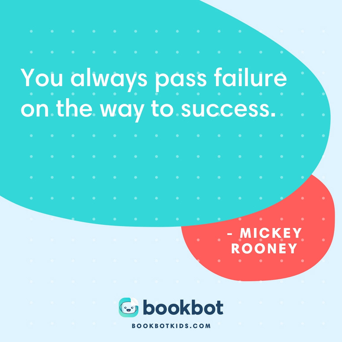 You always pass failure on the way to success. – Mickey Rooney