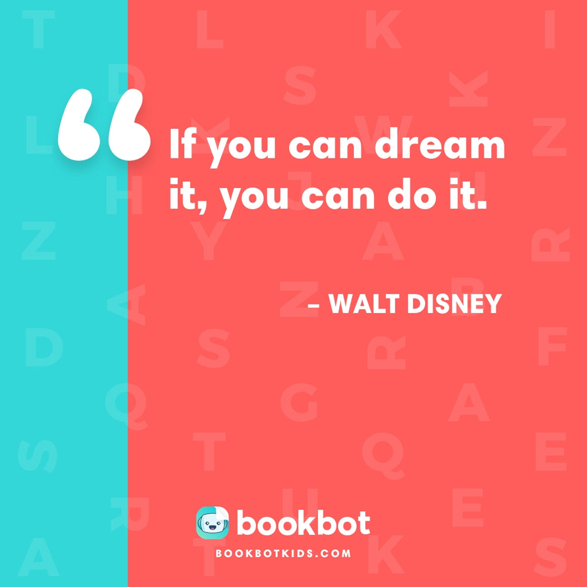 If you can dream it, you can do it. – Walt Disney