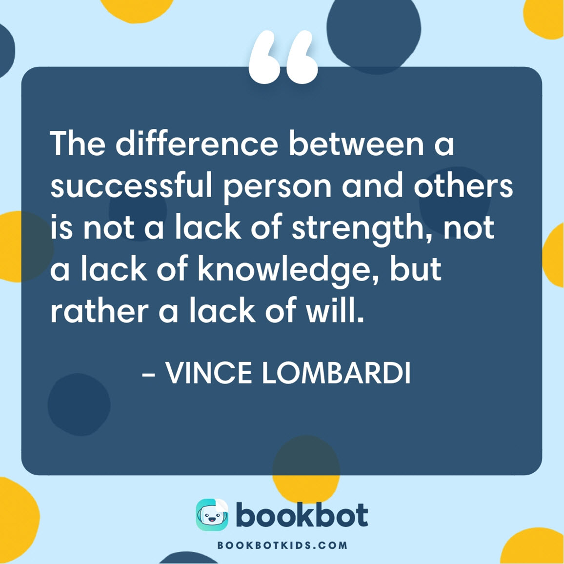 The difference between a successful person and others is not a lack of strength, not a lack of knowledge, but rather a lack of will. – Vince Lombardi