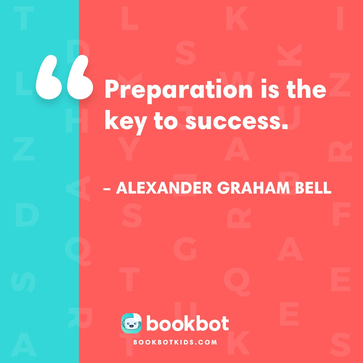 Preparation is the key to success. – Alexander Graham Bell