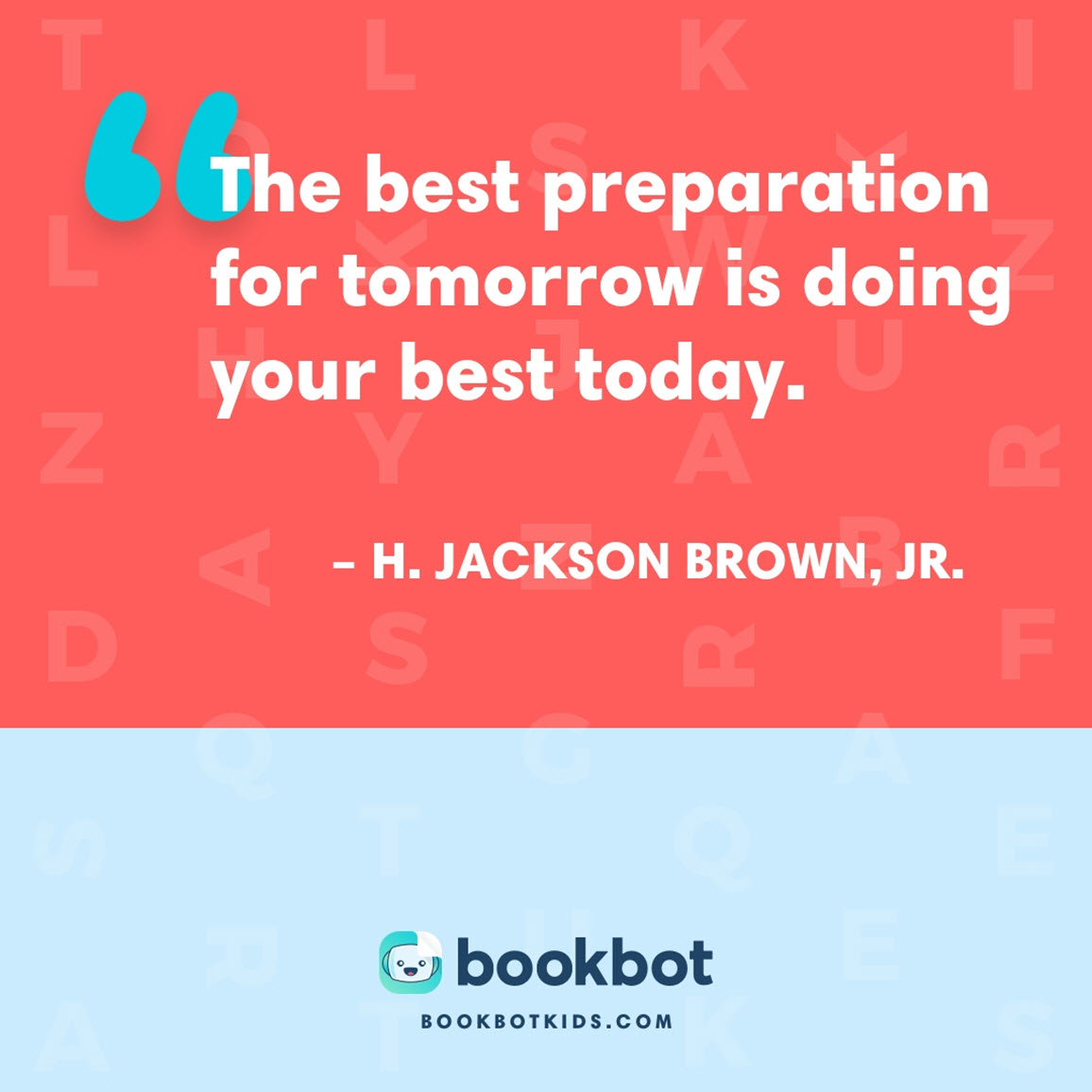 The best preparation for tomorrow is doing your best today. – H. Jackson Brown, Jr.