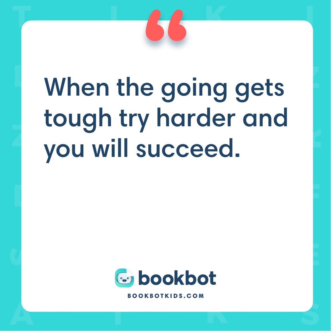 When the going gets tough try harder and you will succeed.