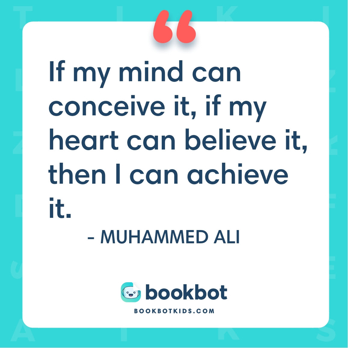 If my mind can conceive it, if my heart can believe it, then I can achieve it. – Muhammed Ali