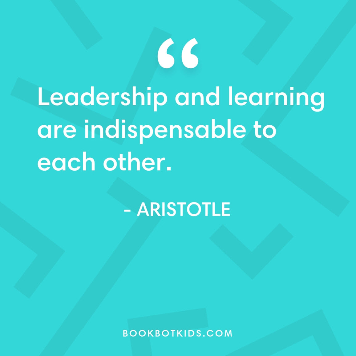 Leadership and learning are indispensable to each other. – Aristotle