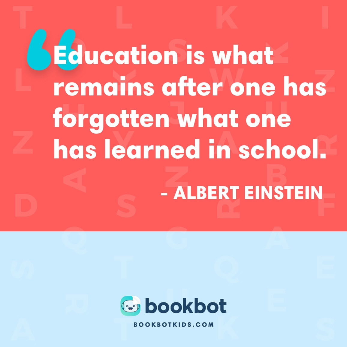 Education is what remains after one has forgotten what one has learned in school. – Albert Einstein