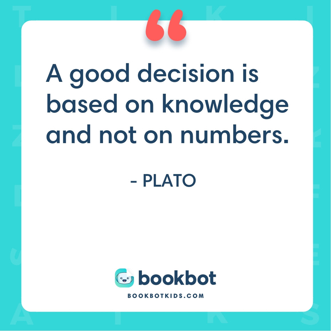 A good decision is based on knowledge and not on numbers. – Plato