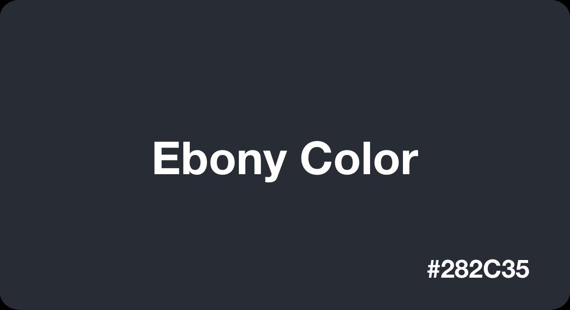Ebony Color