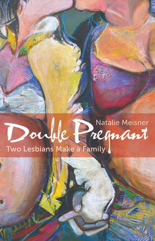 Double Pregnant: Two Lesbians Make a Family