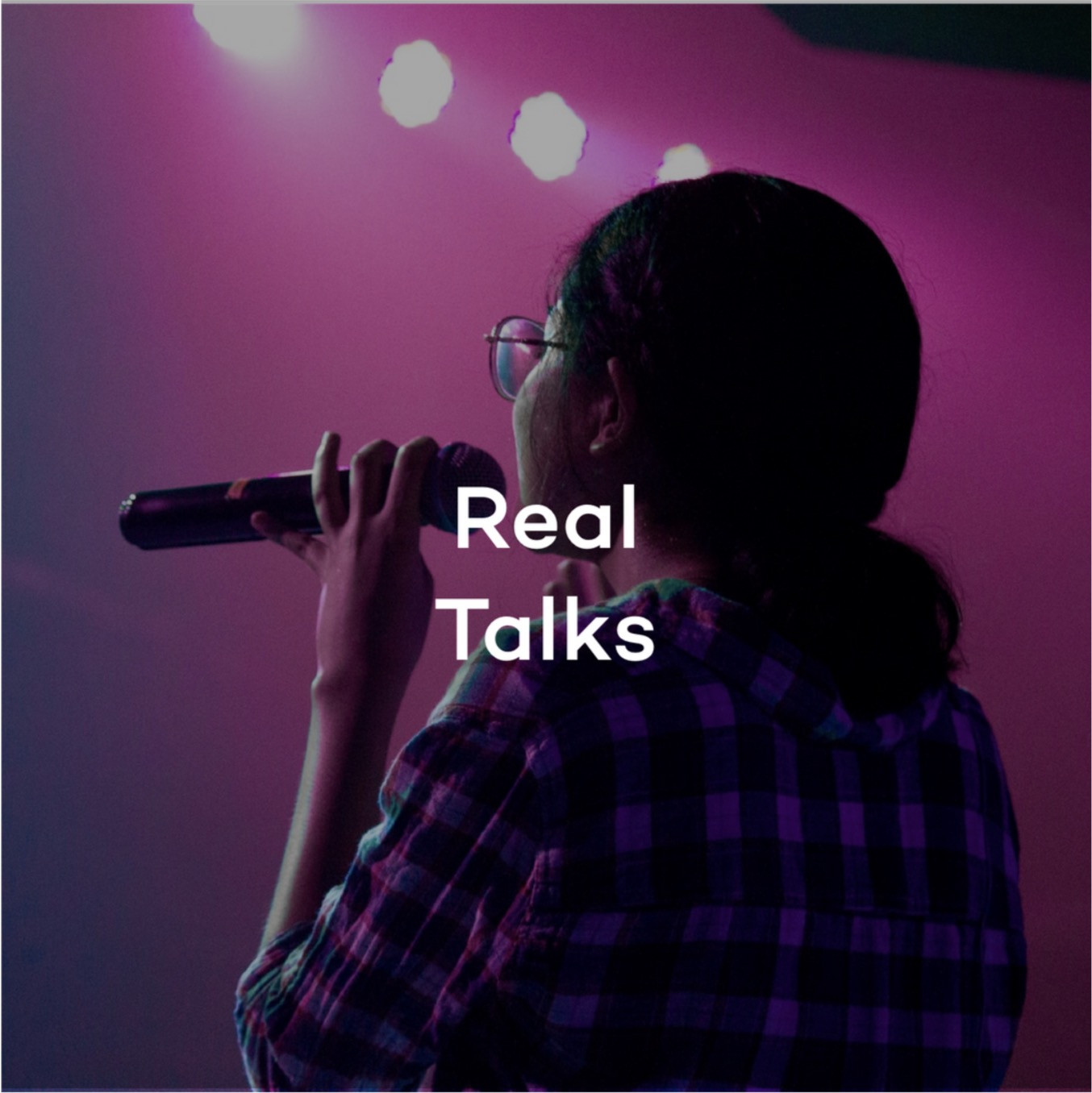 Real Talks  to tell your story with authenticity, while overcoming your fears and sharing life-lessons