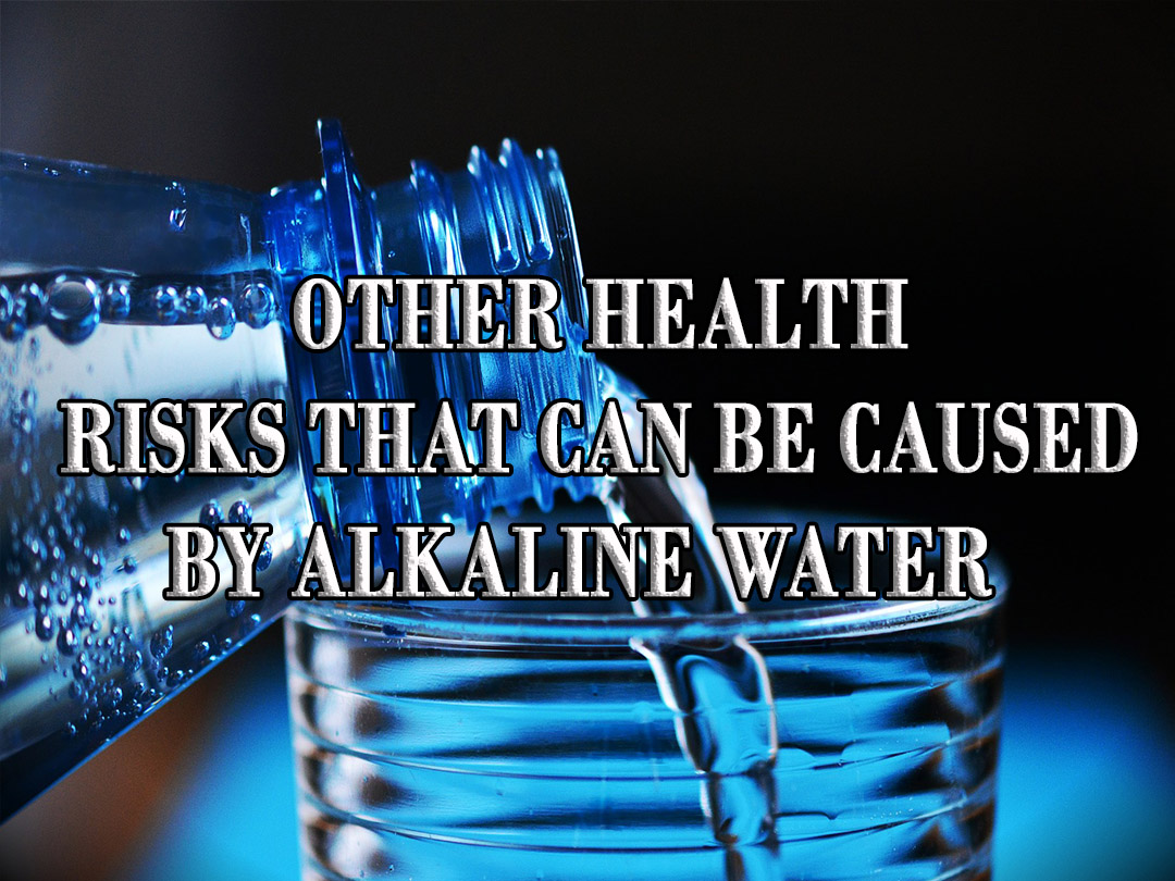 Dangers of Drinking Alkaline Water