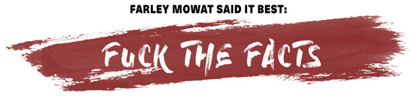 farley mowat fuck the facts