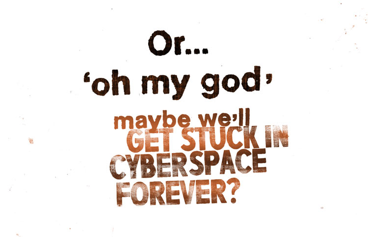 Stuck in cyberspace forever