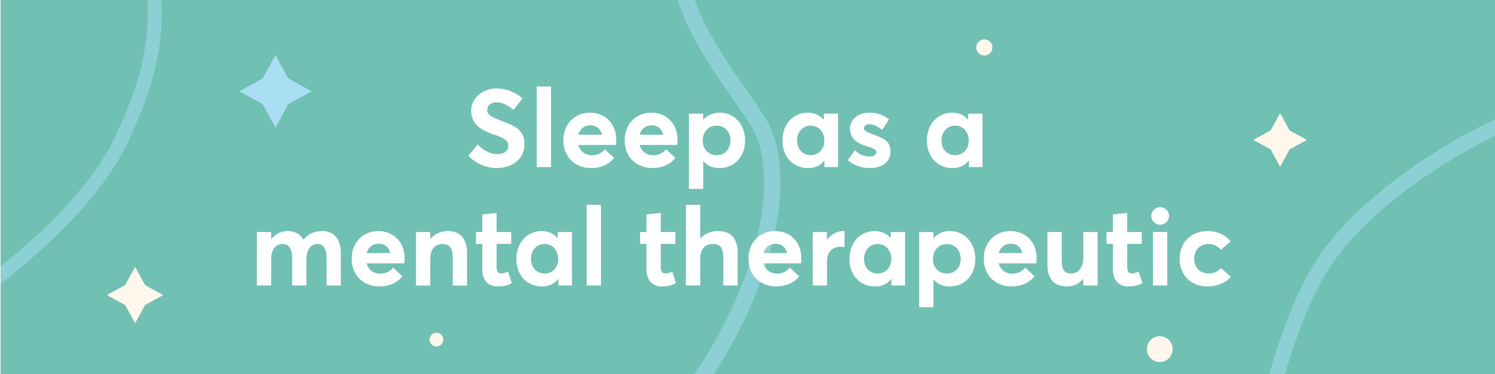 Shleep: Sleep as a mental therapeutic