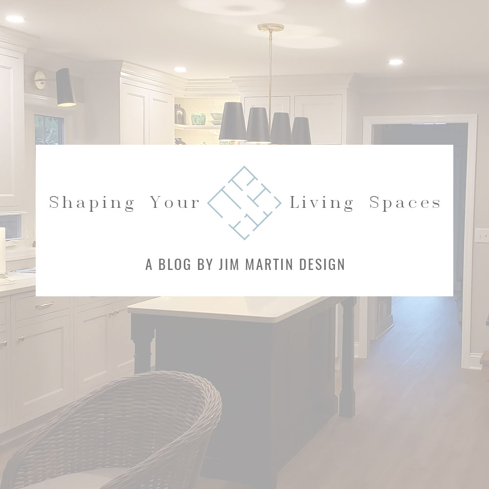 Introducing Shaping Your Living Spaces! A blog by Jim Martin Design