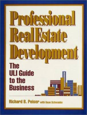 Professional Real Estate Development, The ULI Guide to the Business.