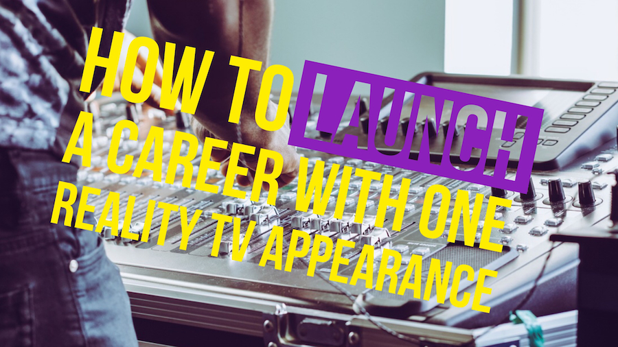 How To Launch A Career With One Reality TV Appearence