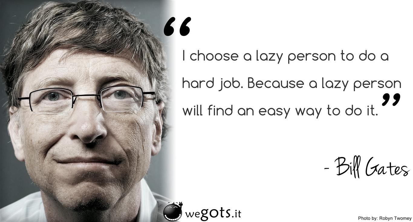 bill gates quote choose a lazy person over a smart one