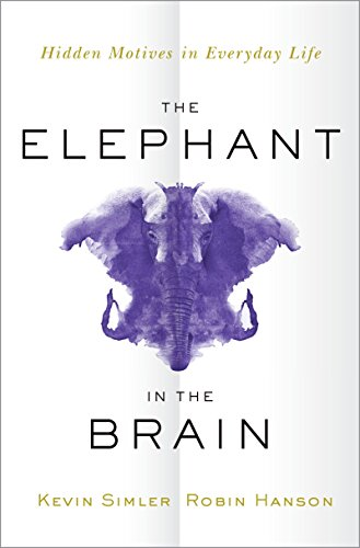 The Elephant in the Brain: Hidden Motives in Everyday Life by [Simler, Kevin, Hanson, Robin]