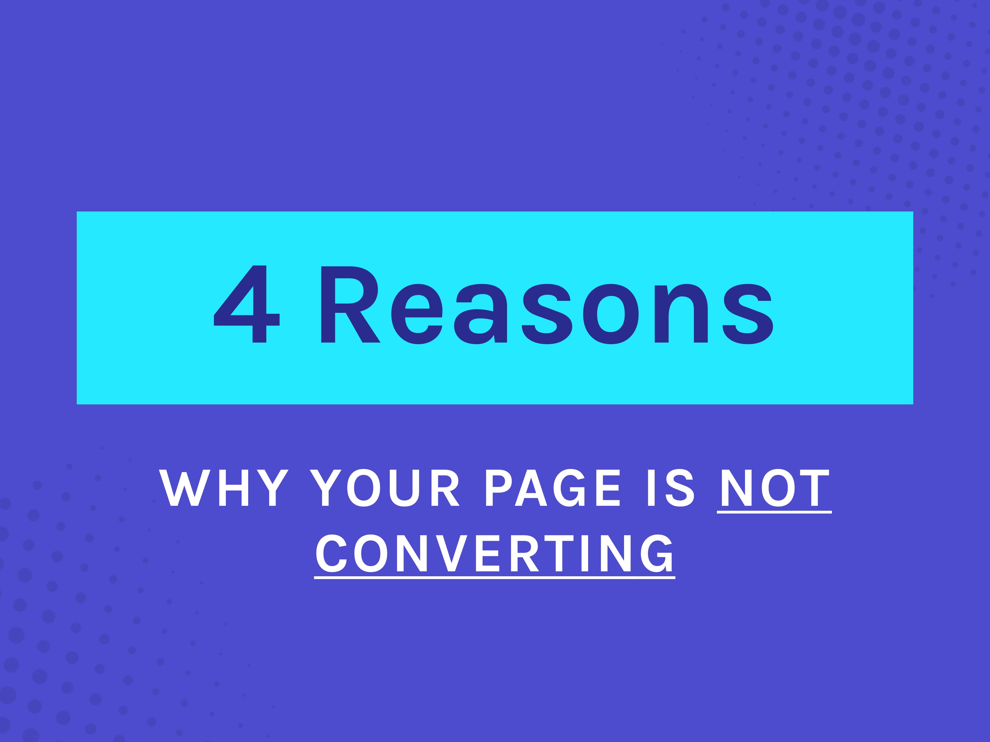 Here Are 4 Reasons Why Your Landing Page Is Not Converting