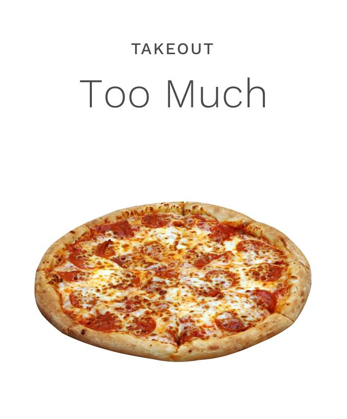 Takeout Too Much