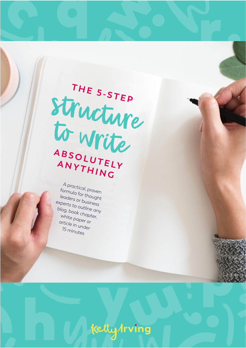 The 5-Step Structure To Write Absolutely Anything by Book Coach Kelly Irving
