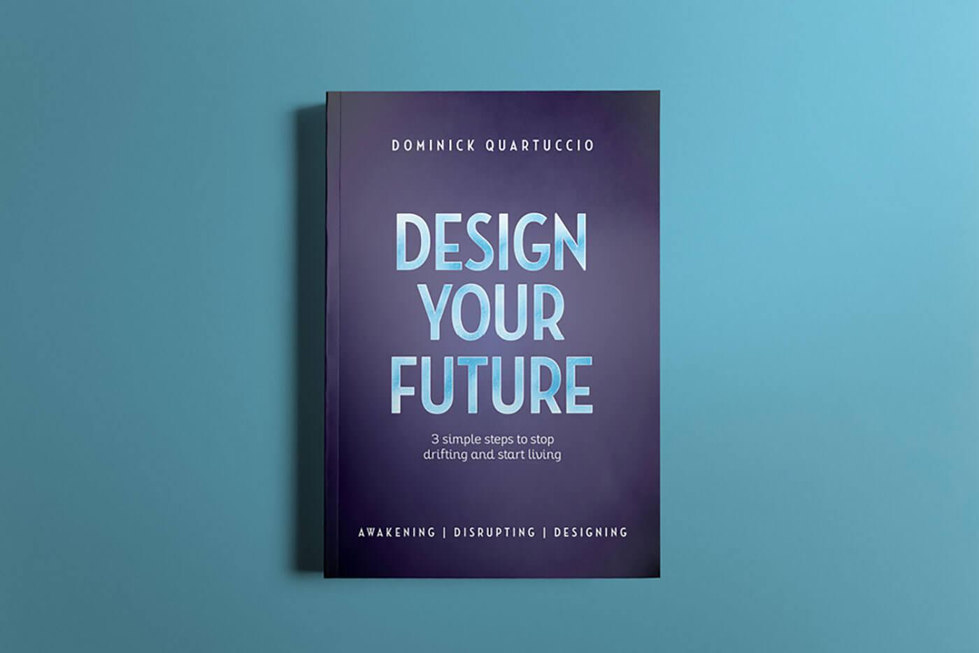 """Book cover of """"Design Your Future"""" by Dominick Quartuccio"""