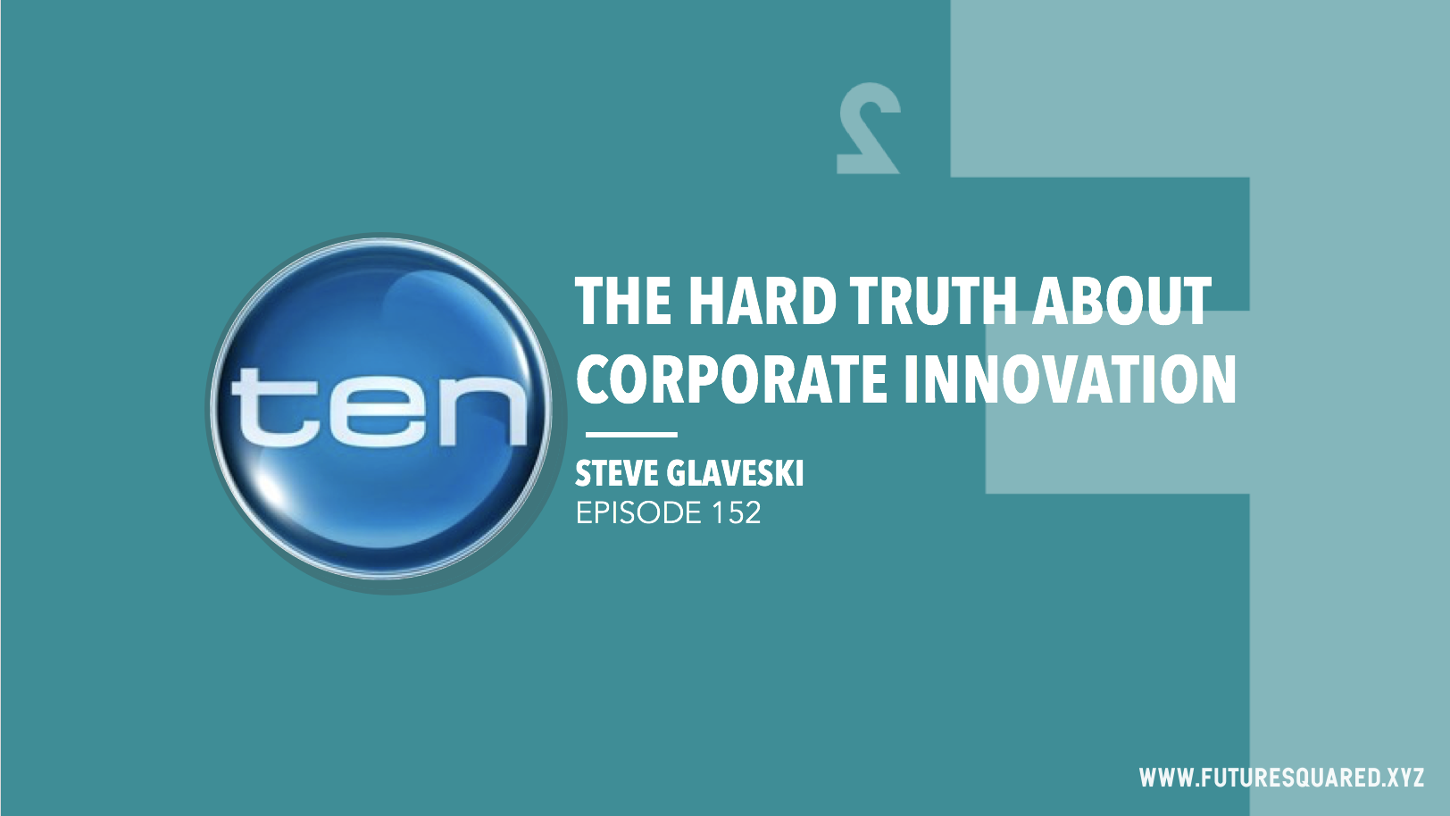 Future Squared Episode #152: The Hard Truth about Corporate Innovation