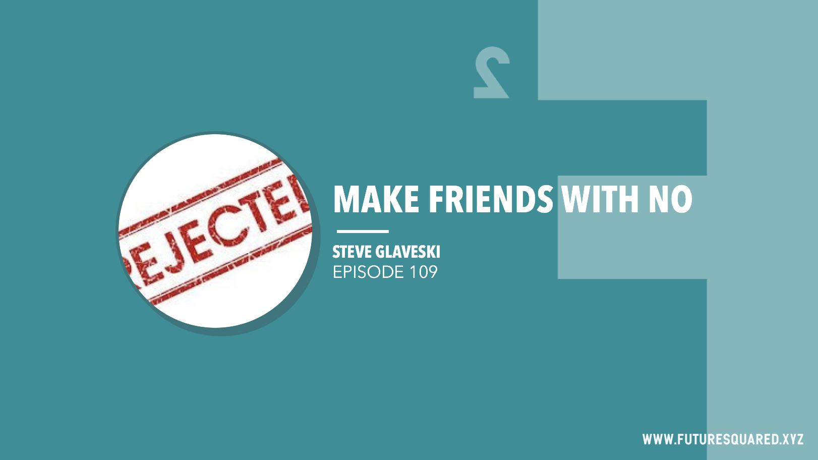 Future Squared Episode #109: Make Friends with No