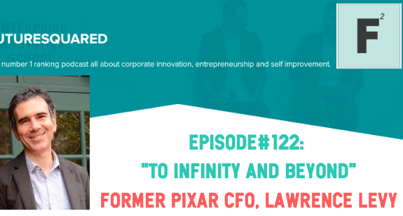 Future Squared Episode #122: Take Company Culture to Infinity and Beyond with former Pixar CFO, Lawrence Levy