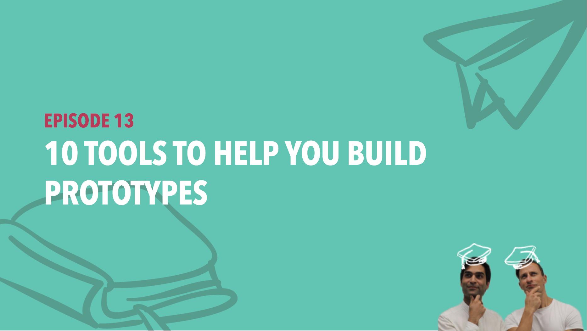 CiSchool Episode #013: 10 Tools to Help you Build Prototypes