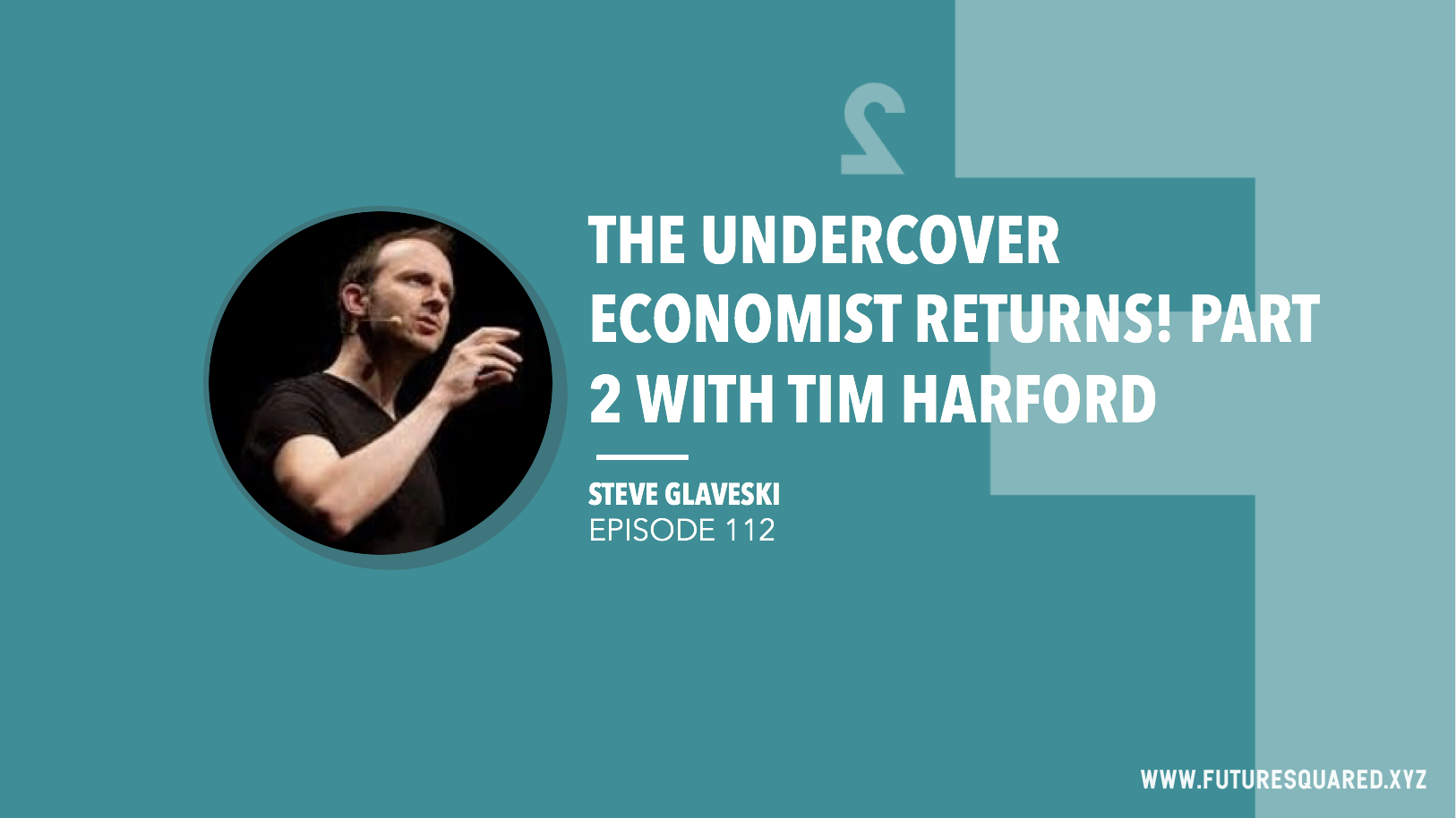 Future Squared Episode #112: The Undercover Economist Returns! Part 2 with Tim Harford