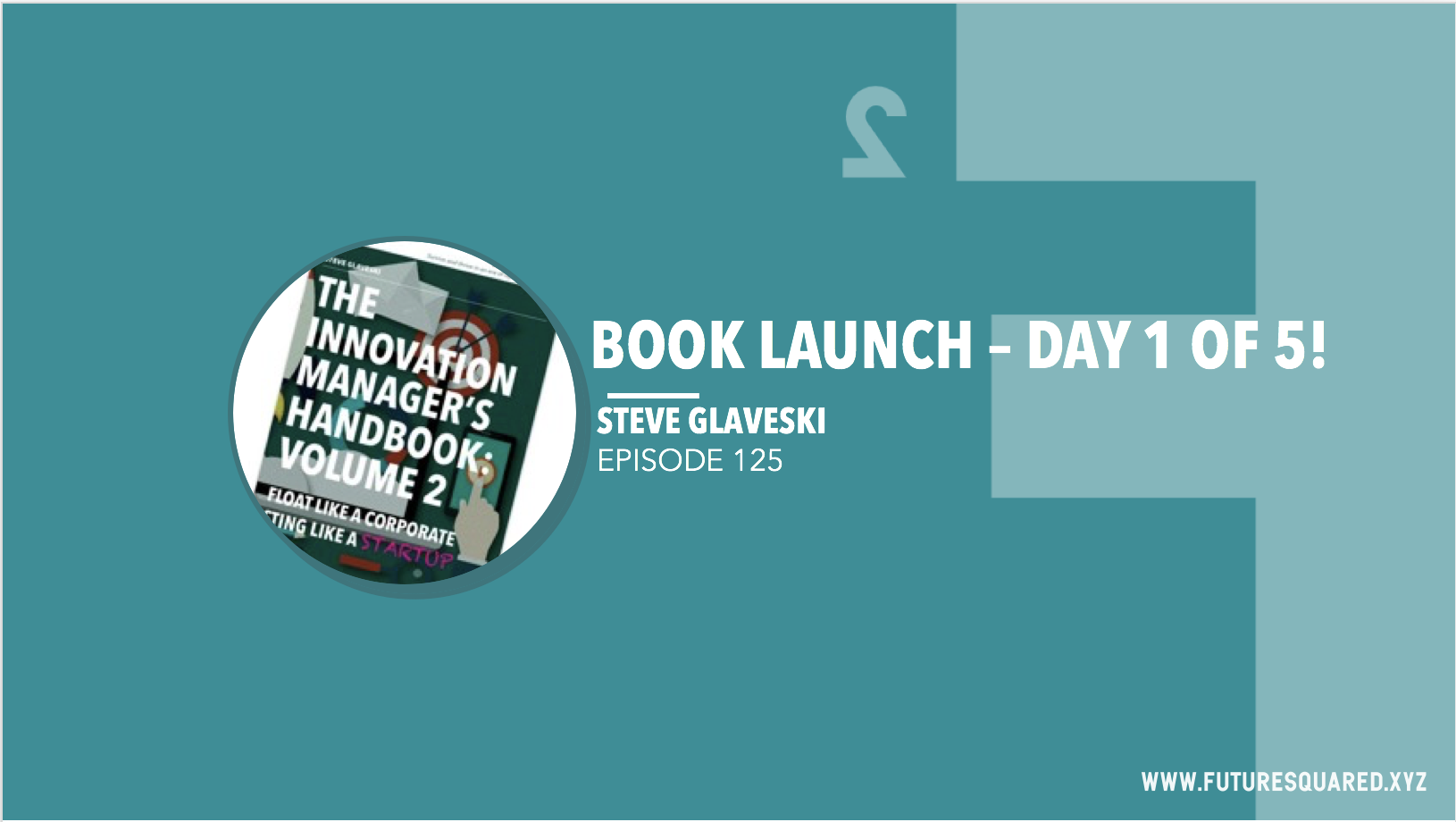 Future Squared Episode #125: Book Launch Day 1 of 5!