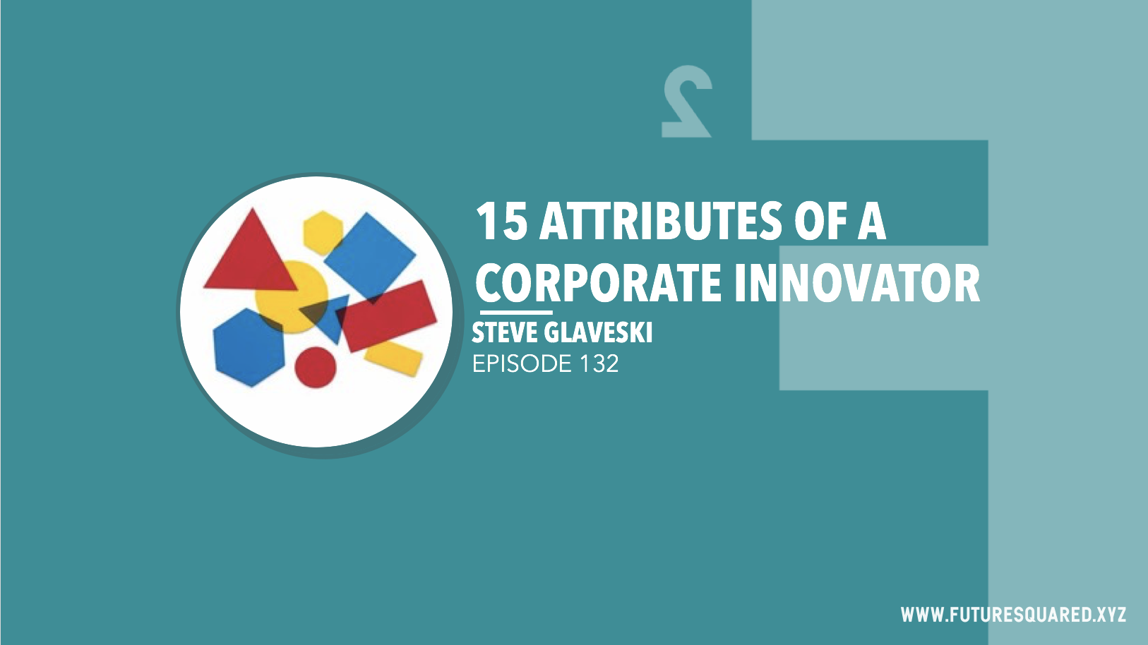 Future Squared Episode #132: 15 Attributes of the Corporate Innovator