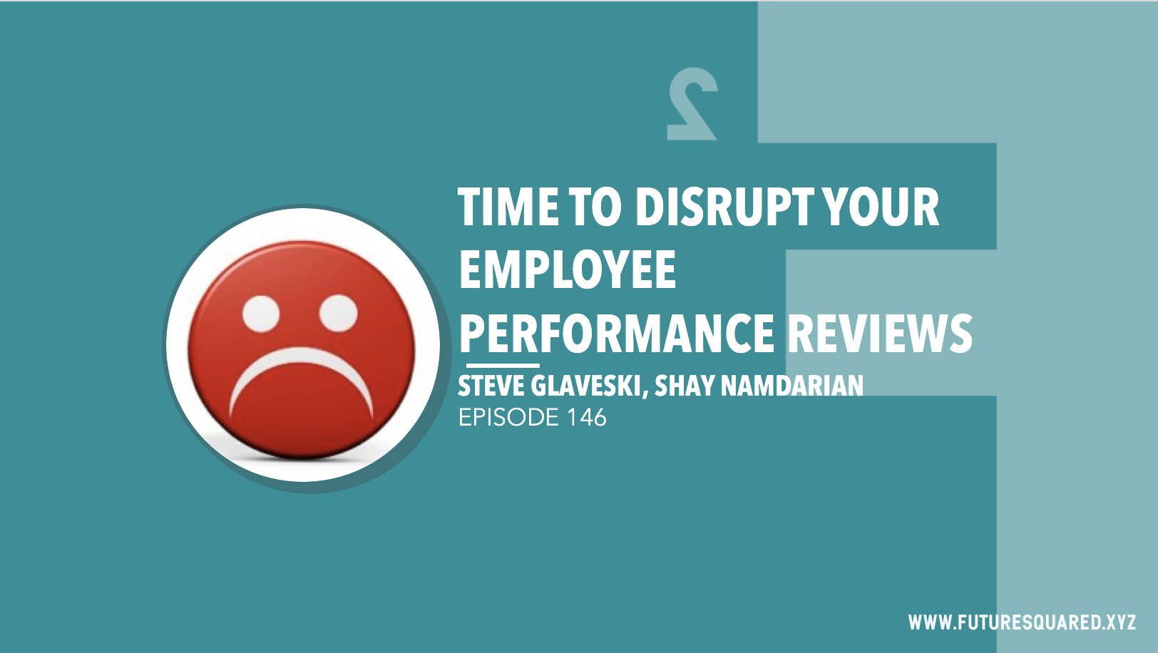 Future Squared Episode #146: Time to Disrupt your Employee Performance Reviews