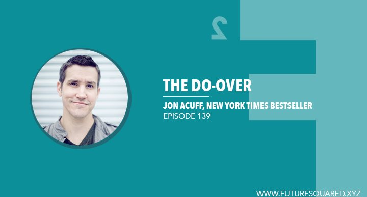 Future Squared Episode #139: The Do-Over with Jon Acuff