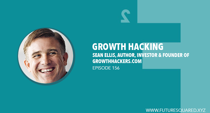 Future Squared Episode #156: Growth Hacking with Sean Ellis