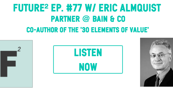 Future Squared Episode #77: The 30 Elements of Value with Eric Almquist